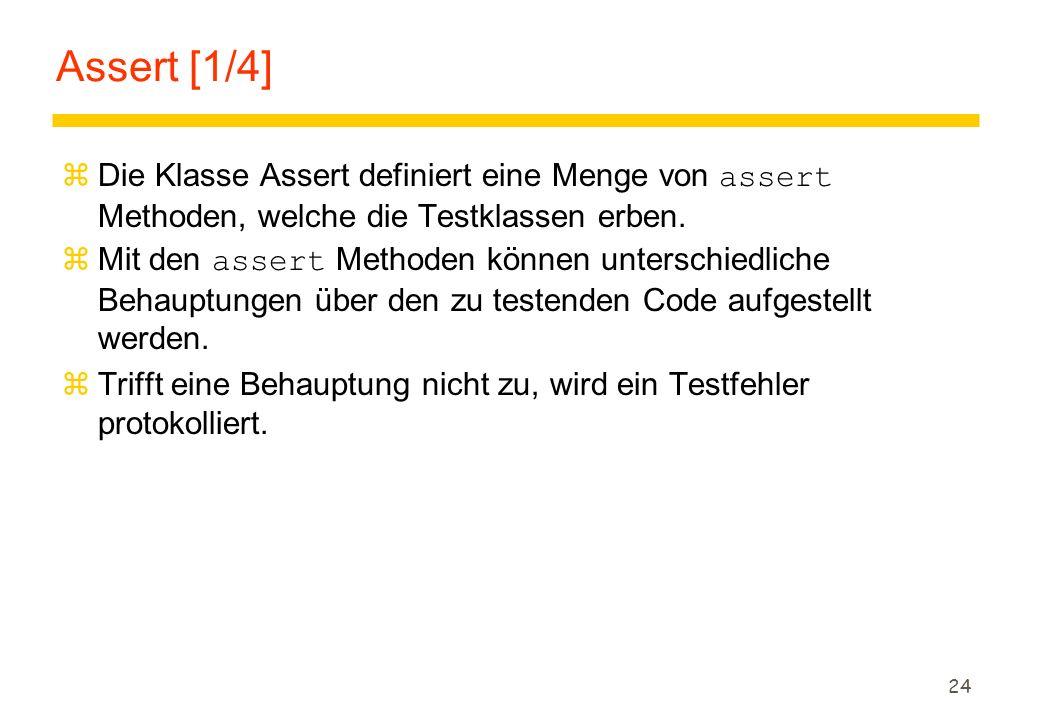 Assert [1/4] Die Klasse Assert definiert eine Menge von assert Methoden, welche die Testklassen erben.